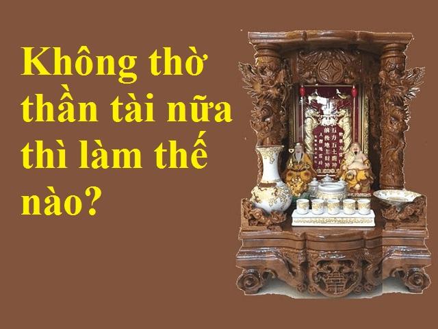 Bỏ bàn thờ thần tài không dùng đến nữa không phạm phải điều kiêng kỵ